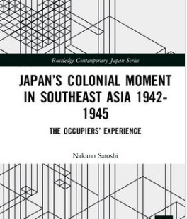 Japan's Colonial Moment in Southeast Asia 1942-1945: The Occupiers' Experience